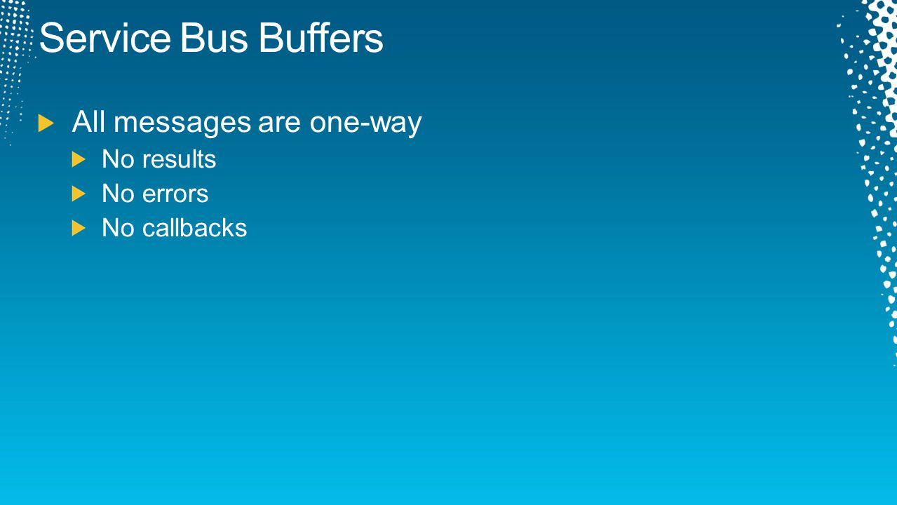 Service Bus Buffers All messages are one-way No results No errors