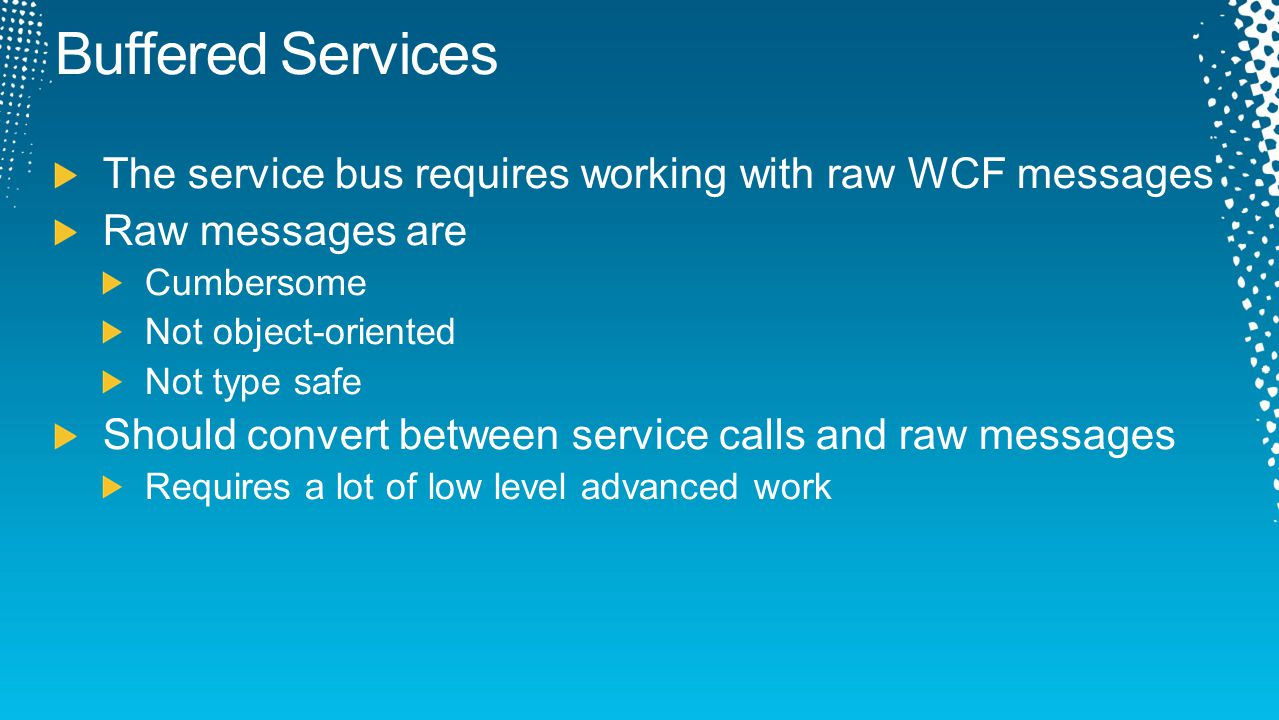 Buffered Services The service bus requires working with raw WCF messages. Raw messages are. Cumbersome.