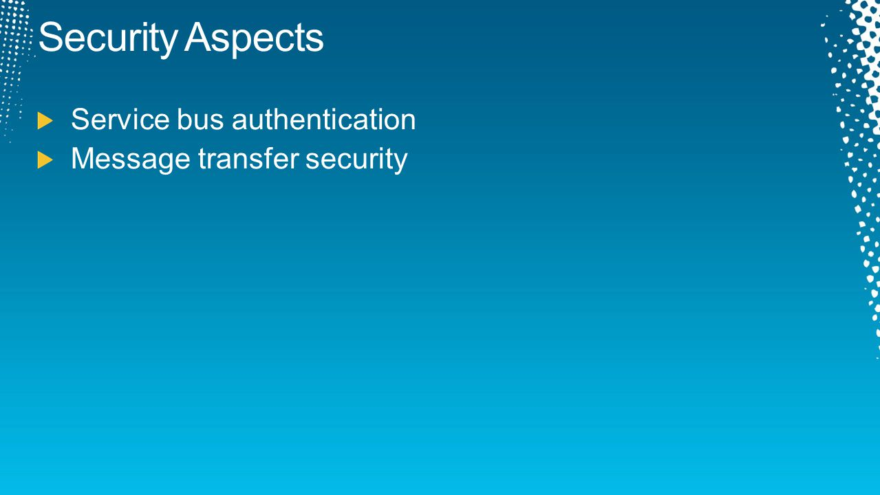 Security Aspects Service bus authentication Message transfer security