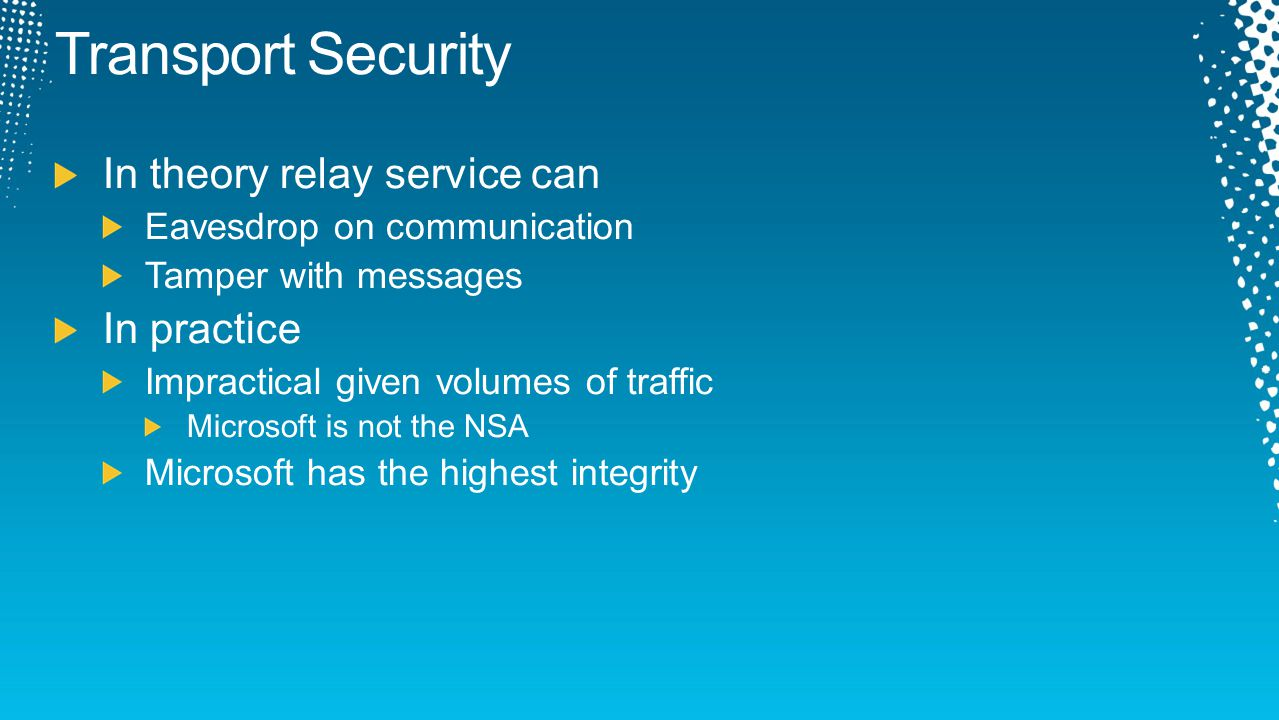 Transport Security In theory relay service can In practice