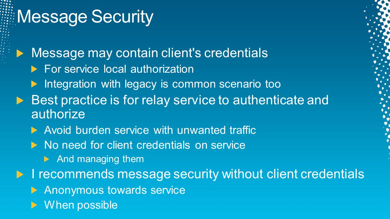 Message Security Message may contain client s credentials