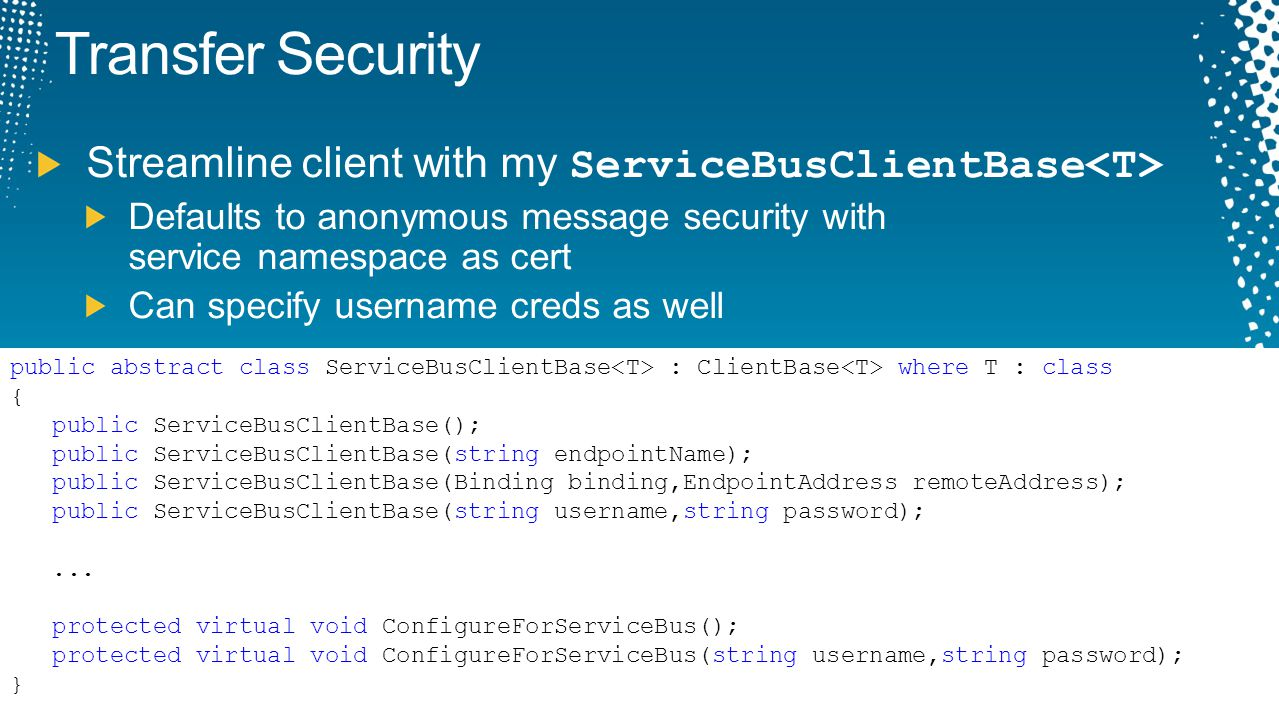 Transfer Security Streamline client with my ServiceBusClientBase<T> Defaults to anonymous message security with service namespace as cert.