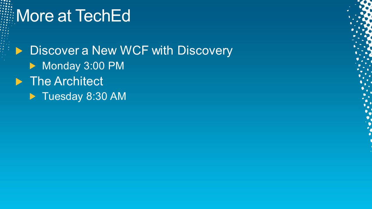 More at TechEd Discover a New WCF with Discovery The Architect