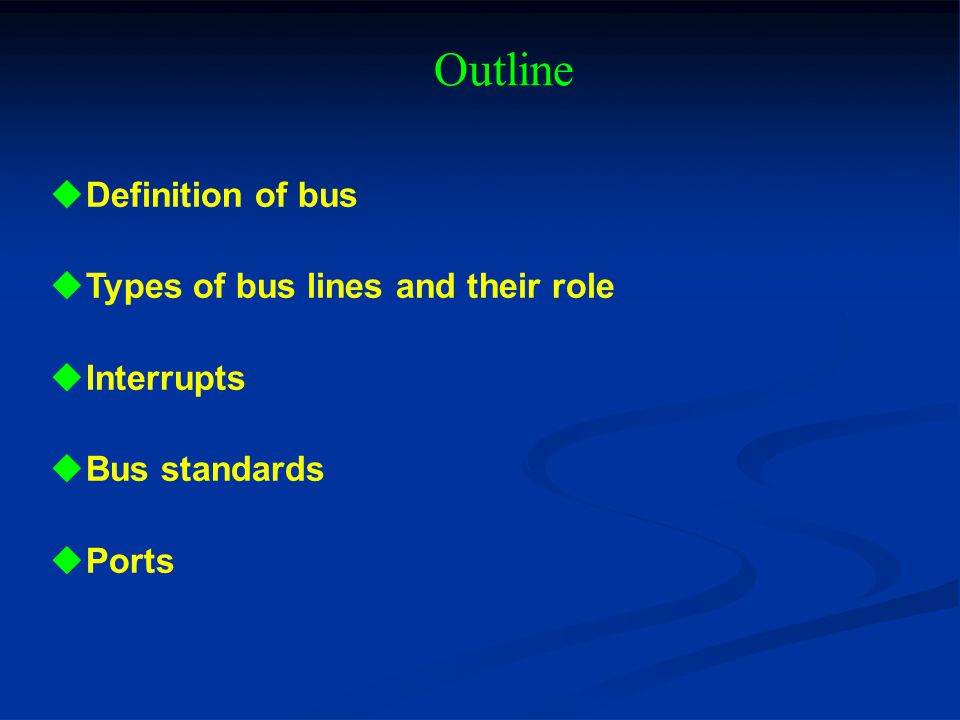 Outline Definition of bus Types of bus lines and their role Interrupts