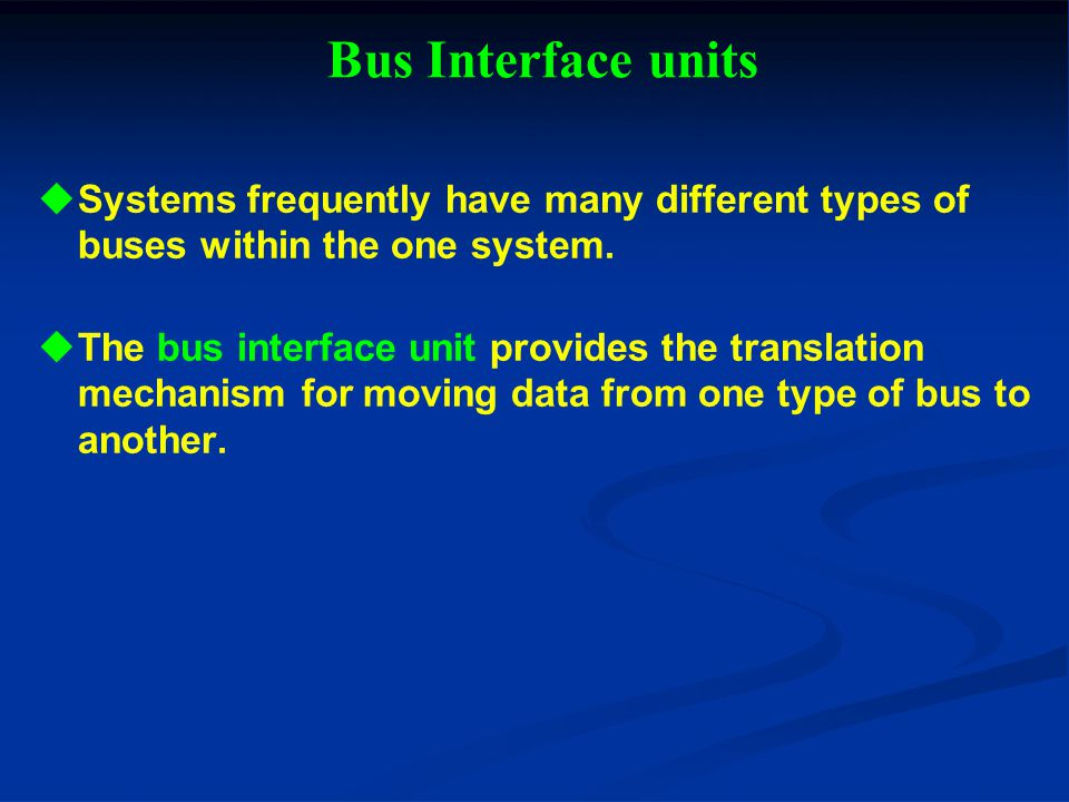 Bus Interface units Systems frequently have many different types of buses within the one system.
