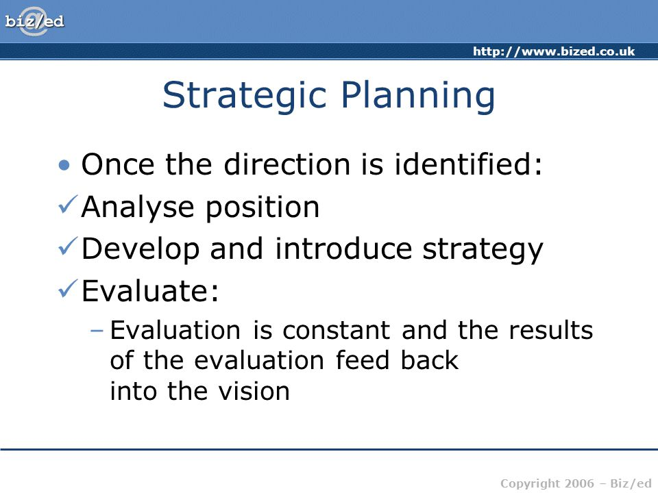 Strategic Planning Once the direction is identified: Analyse position