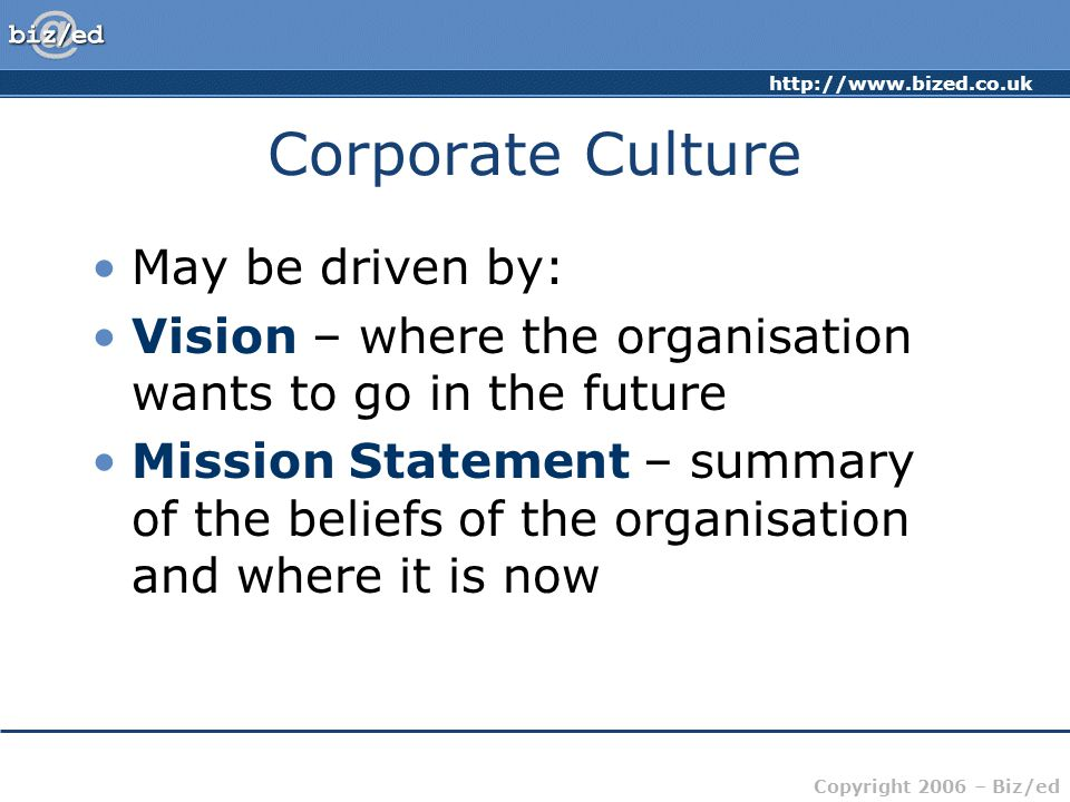 Corporate Culture May be driven by: