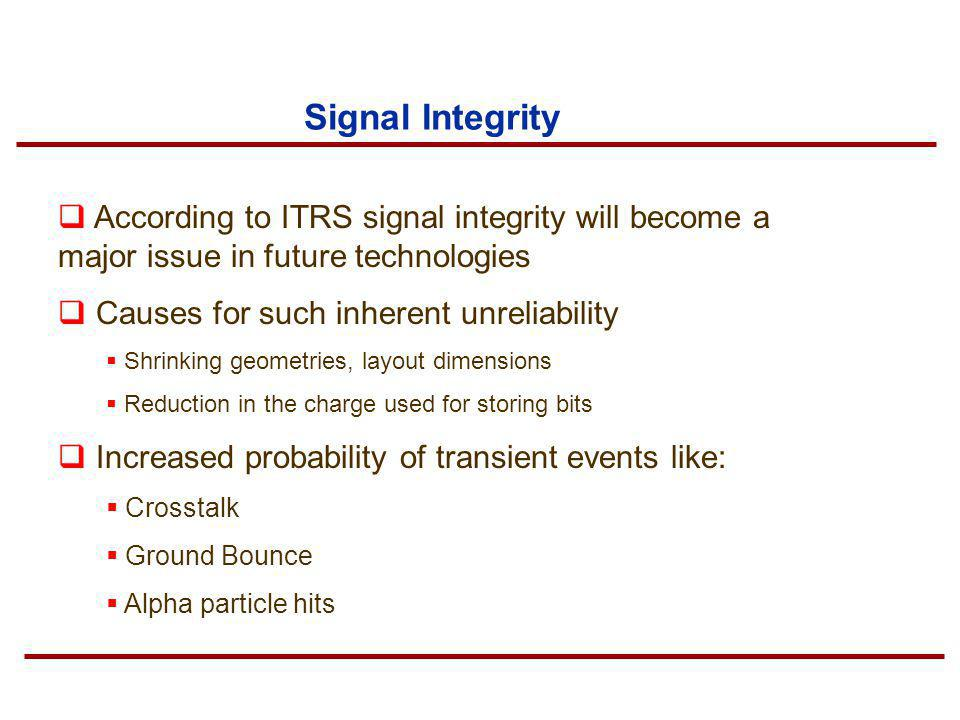 Signal Integrity According to ITRS signal integrity will become a major issue in future technologies.