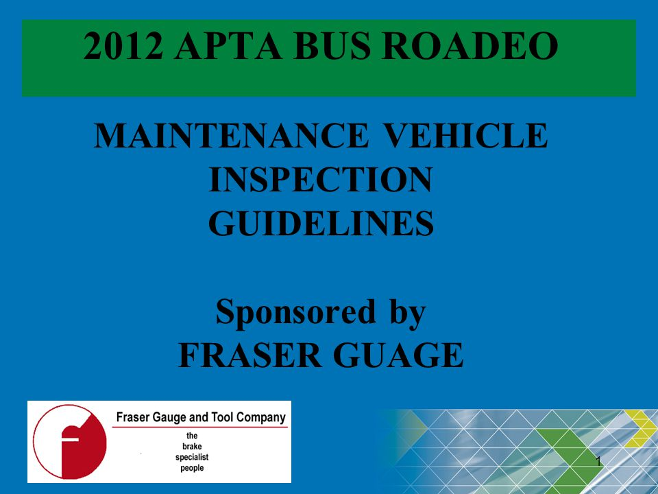 2012 APTA BUS ROADEO MAINTENANCE VEHICLE INSPECTION GUIDELINES Sponsored by FRASER GUAGE