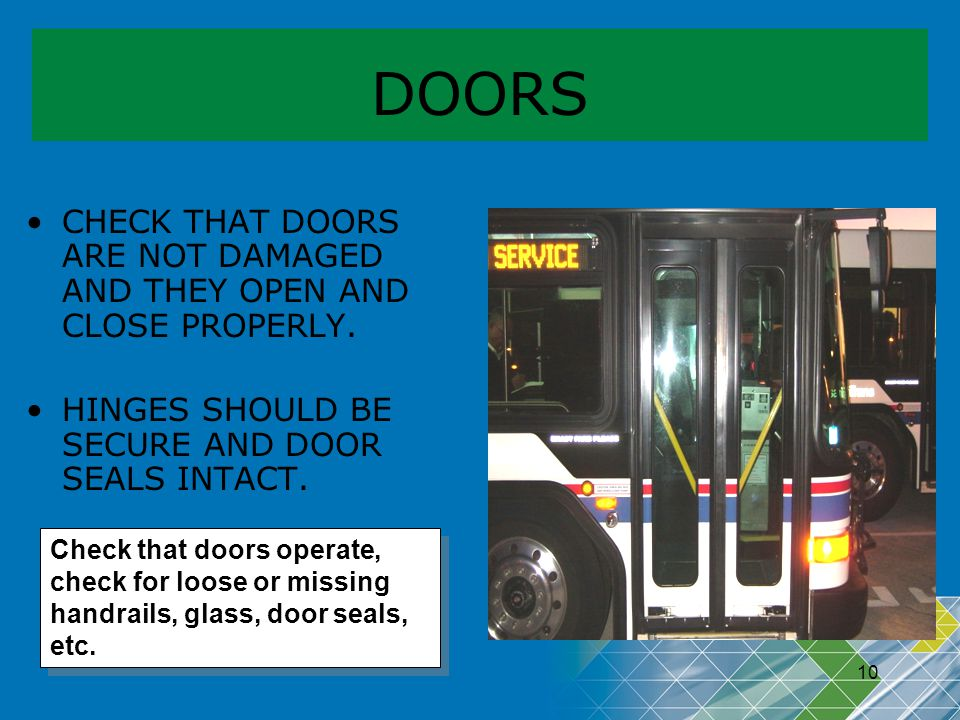 DOORS CHECK THAT DOORS ARE NOT DAMAGED AND THEY OPEN AND CLOSE PROPERLY. HINGES SHOULD BE SECURE AND DOOR SEALS INTACT.