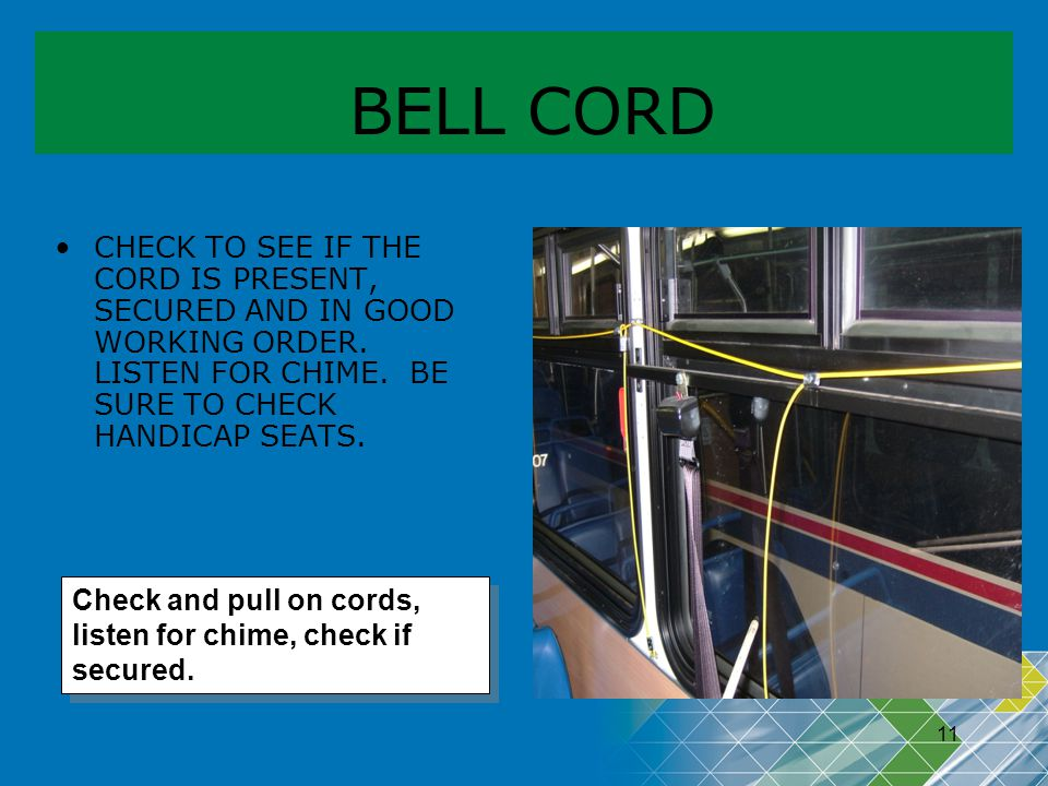 BELL CORD CHECK TO SEE IF THE CORD IS PRESENT, SECURED AND IN GOOD WORKING ORDER. LISTEN FOR CHIME. BE SURE TO CHECK HANDICAP SEATS.