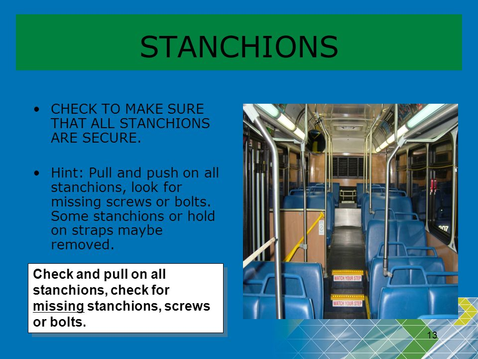 STANCHIONS CHECK TO MAKE SURE THAT ALL STANCHIONS ARE SECURE.