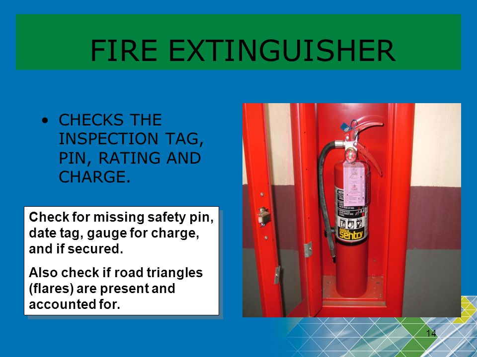 FIRE EXTINGUISHER CHECKS THE INSPECTION TAG, PIN, RATING AND CHARGE.