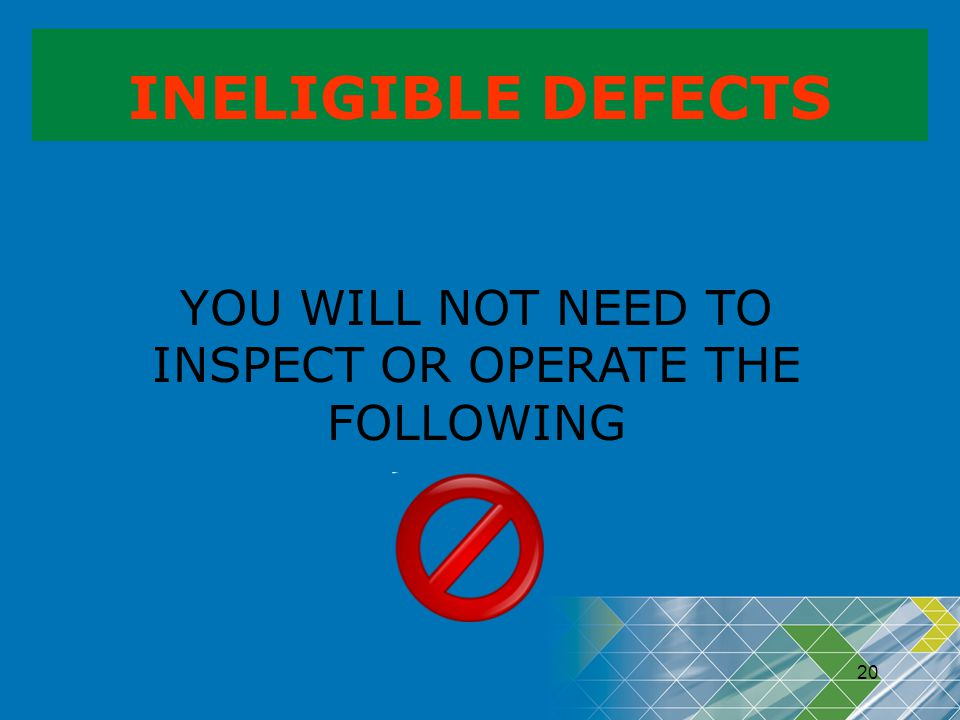 YOU WILL NOT NEED TO INSPECT OR OPERATE THE FOLLOWING