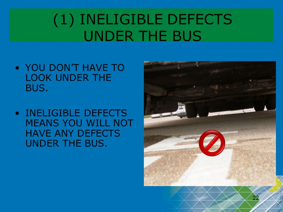 (1) INELIGIBLE DEFECTS UNDER THE BUS