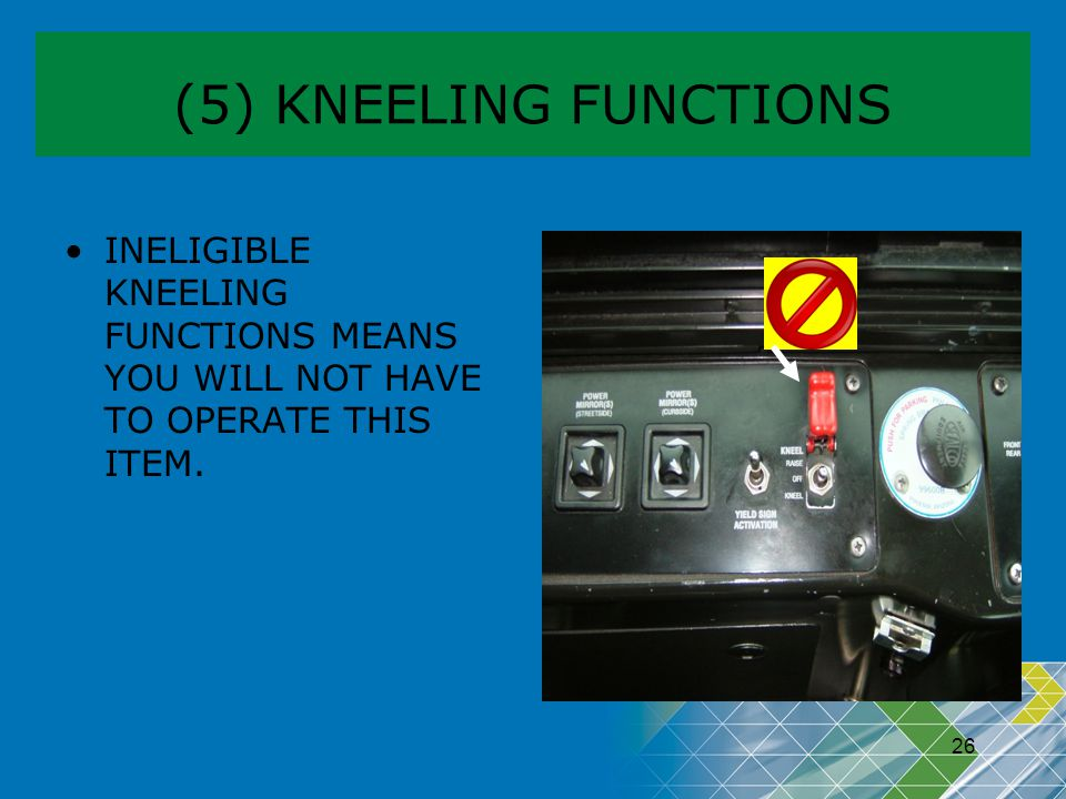(5) KNEELING FUNCTIONS INELIGIBLE KNEELING FUNCTIONS MEANS YOU WILL NOT HAVE TO OPERATE THIS ITEM. 26.