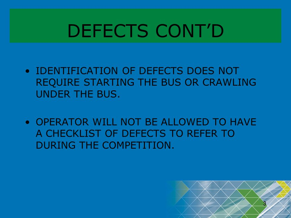 DEFECTS CONT'D IDENTIFICATION OF DEFECTS DOES NOT REQUIRE STARTING THE BUS OR CRAWLING UNDER THE BUS.