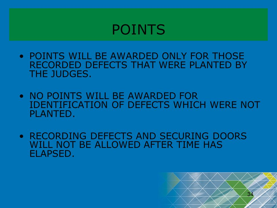 POINTS POINTS WILL BE AWARDED ONLY FOR THOSE RECORDED DEFECTS THAT WERE PLANTED BY THE JUDGES.