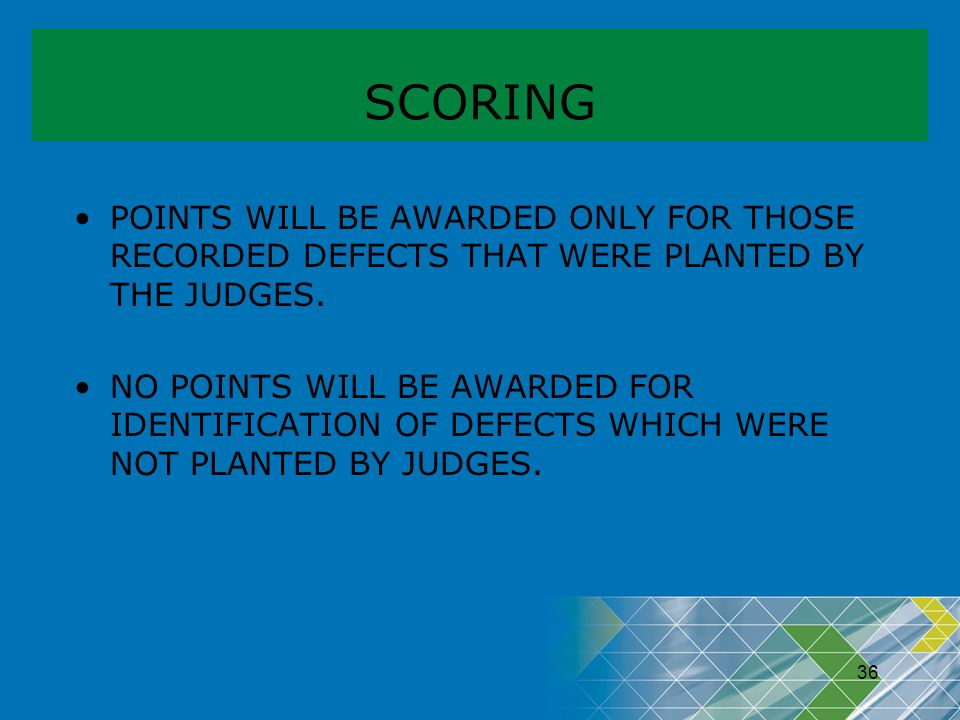 SCORING POINTS WILL BE AWARDED ONLY FOR THOSE RECORDED DEFECTS THAT WERE PLANTED BY THE JUDGES.