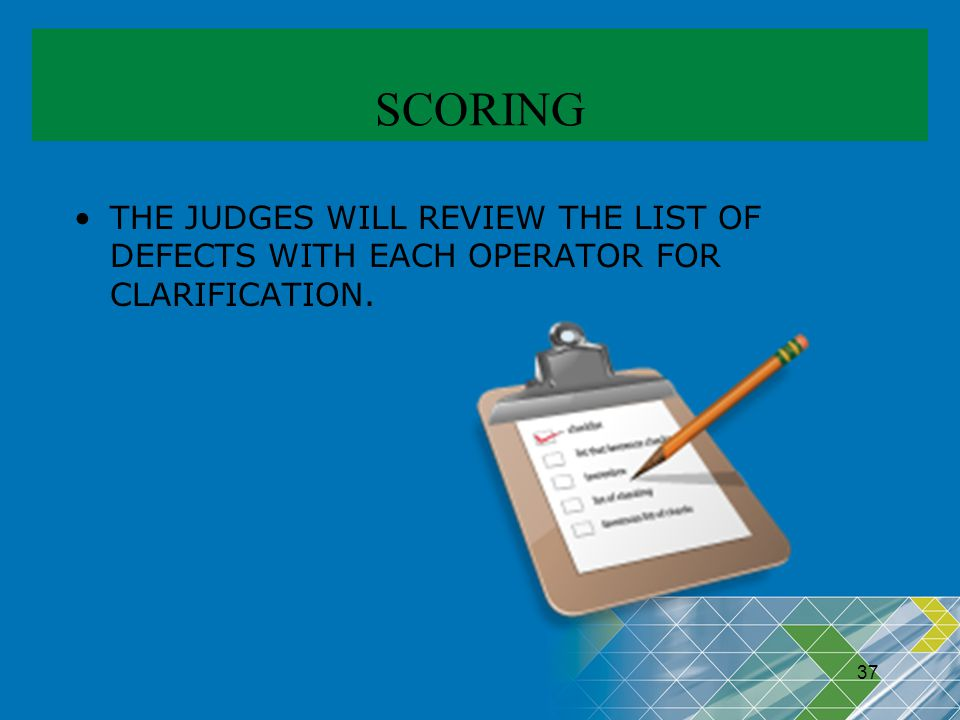 SCORING THE JUDGES WILL REVIEW THE LIST OF DEFECTS WITH EACH OPERATOR FOR CLARIFICATION. 37 37