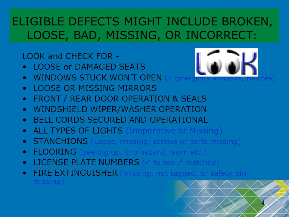 ELIGIBLE DEFECTS MIGHT INCLUDE BROKEN, LOOSE, BAD, MISSING, OR INCORRECT: