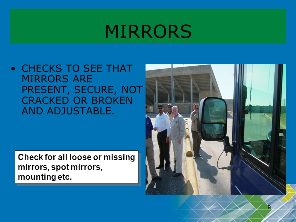 MIRRORS CHECKS TO SEE THAT MIRRORS ARE PRESENT, SECURE, NOT CRACKED OR BROKEN AND ADJUSTABLE.