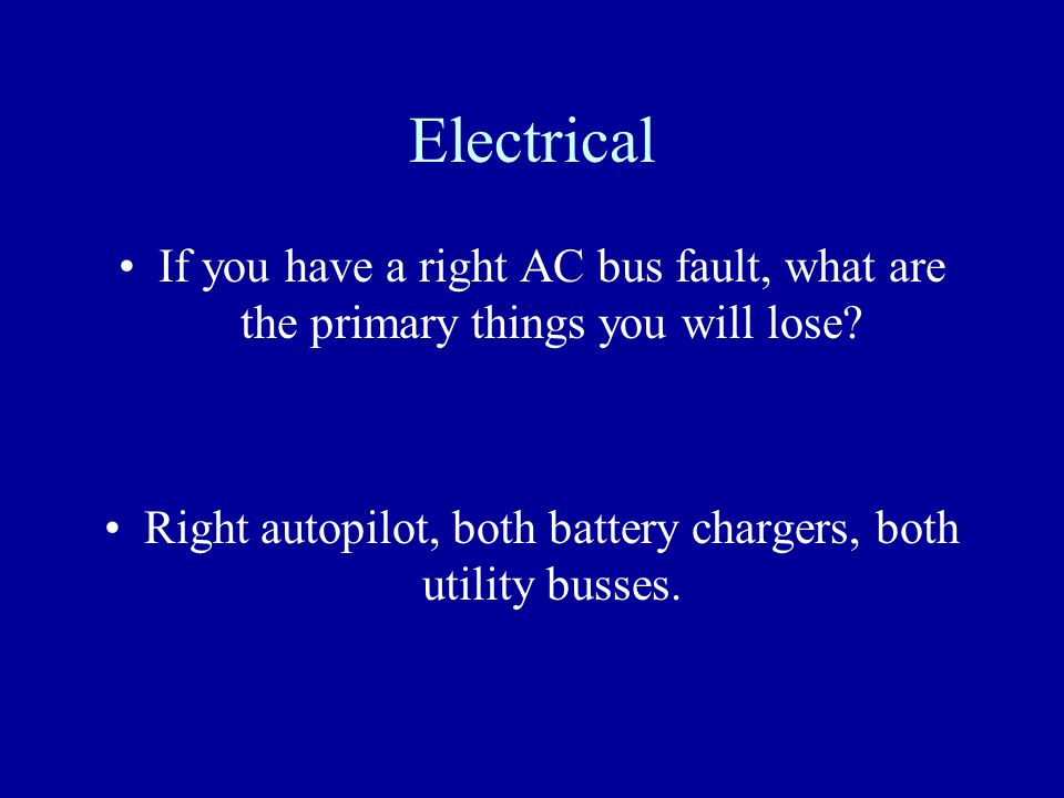 Right autopilot, both battery chargers, both utility busses.