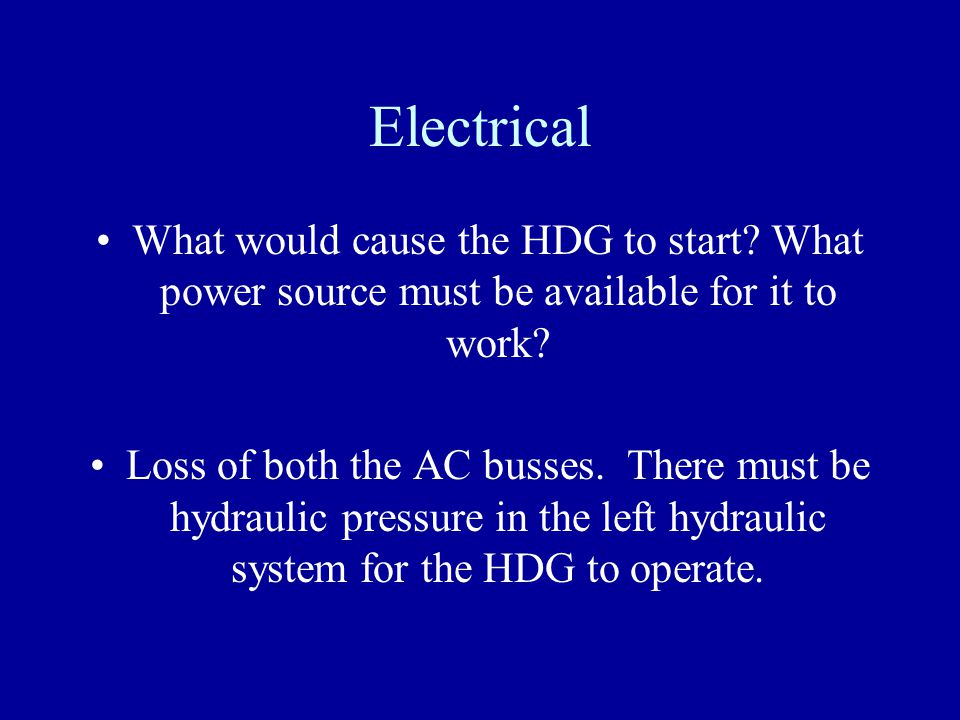 Electrical What would cause the HDG to start What power source must be available for it to work