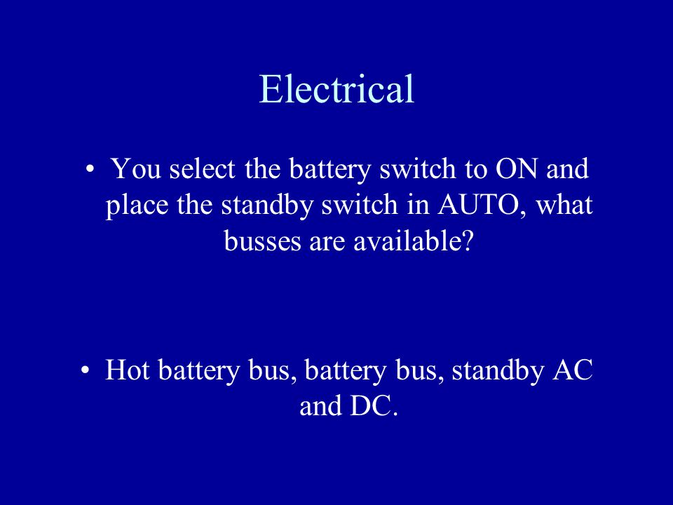 Hot battery bus, battery bus, standby AC and DC.