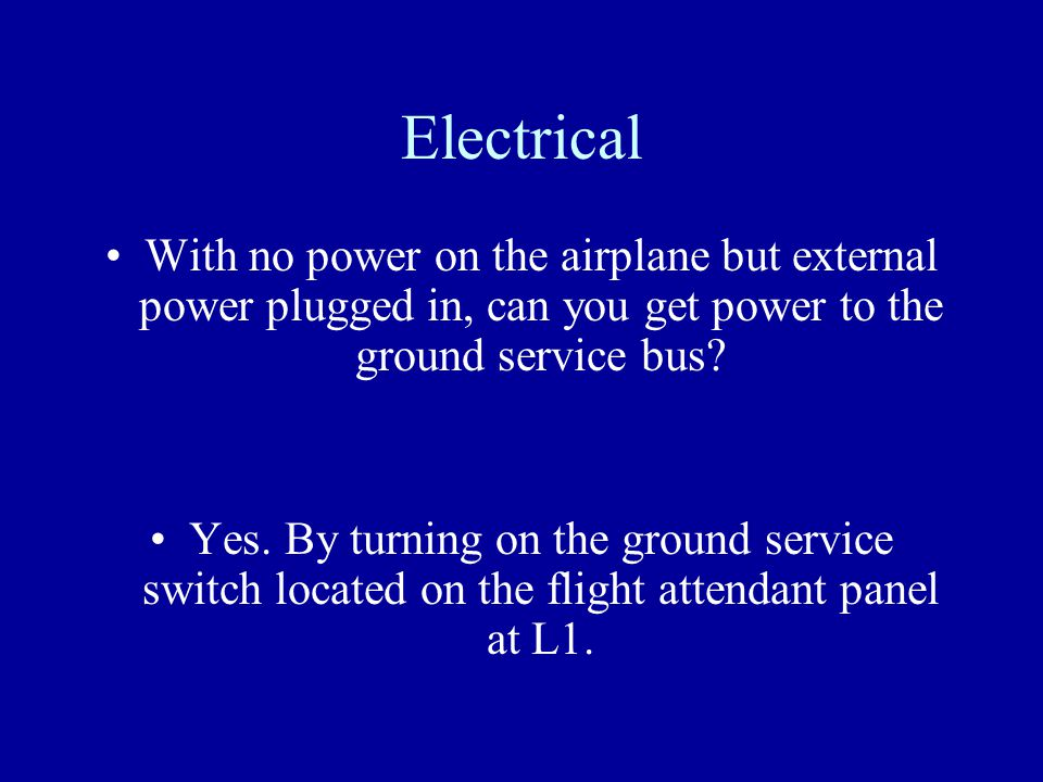 Electrical With no power on the airplane but external power plugged in, can you get power to the ground service bus