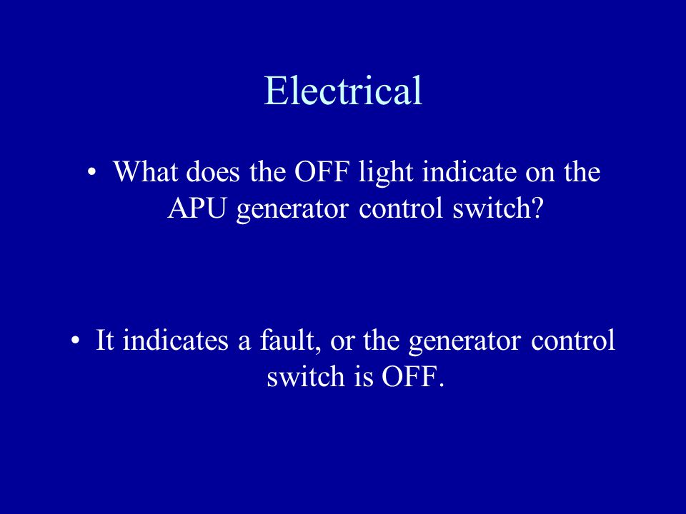 Electrical What does the OFF light indicate on the APU generator control switch.