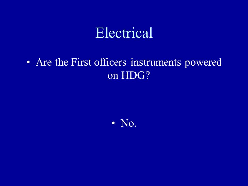 Are the First officers instruments powered on HDG