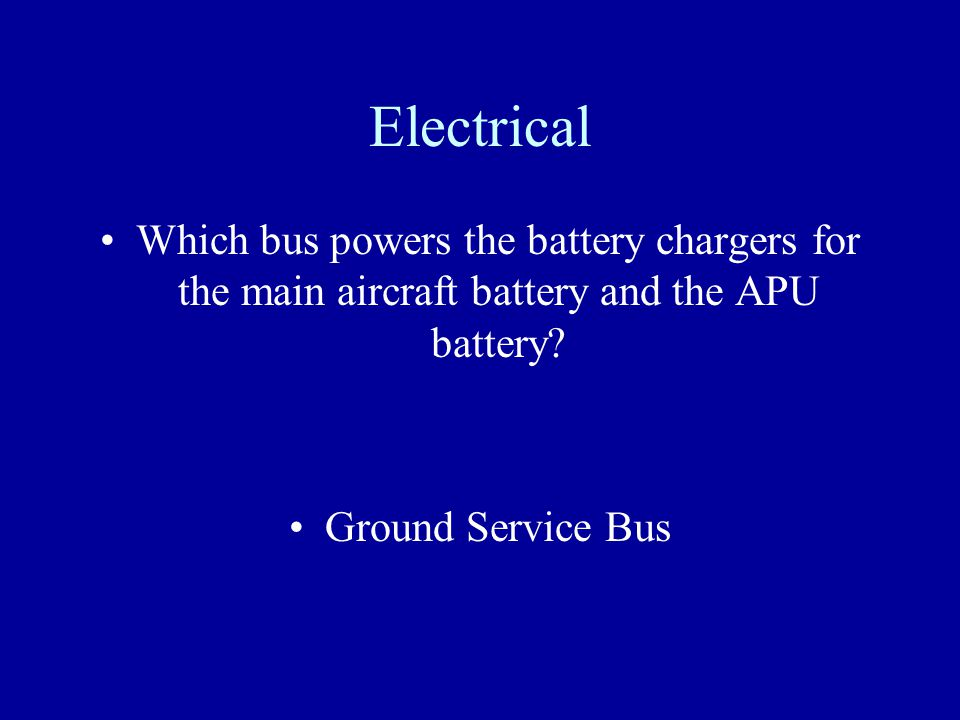 Electrical Which bus powers the battery chargers for the main aircraft battery and the APU battery