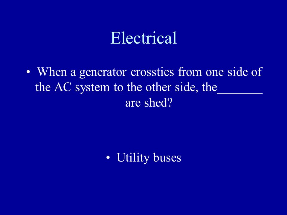 Electrical When a generator crossties from one side of the AC system to the other side, the_______ are shed