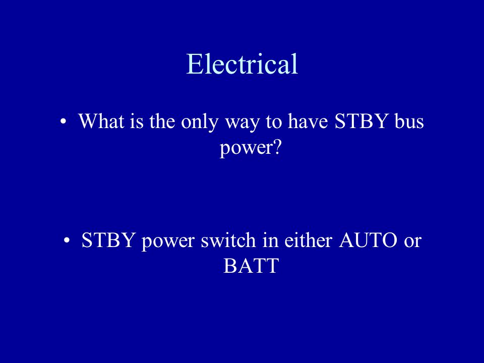 Electrical What is the only way to have STBY bus power
