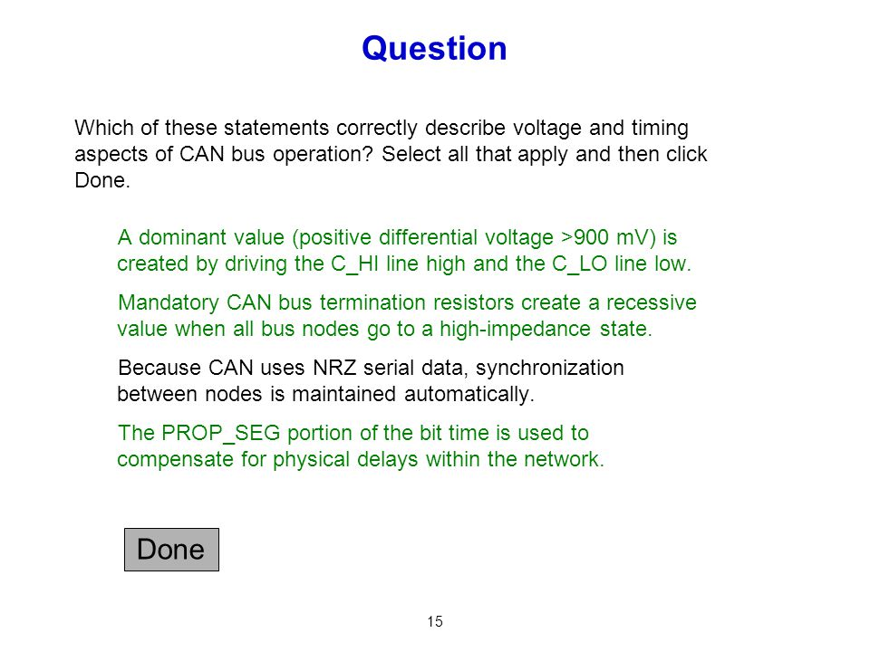 Question Which of these statements correctly describe voltage and timing aspects of CAN bus operation Select all that apply and then click Done.