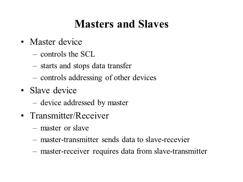 Masters and Slaves Master device Slave device Transmitter/Receiver
