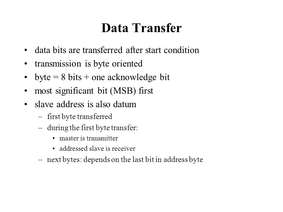 Data Transfer data bits are transferred after start condition