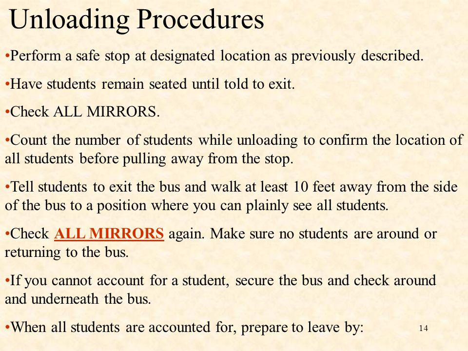 Unloading Procedures Perform a safe stop at designated location as previously described. Have students remain seated until told to exit.