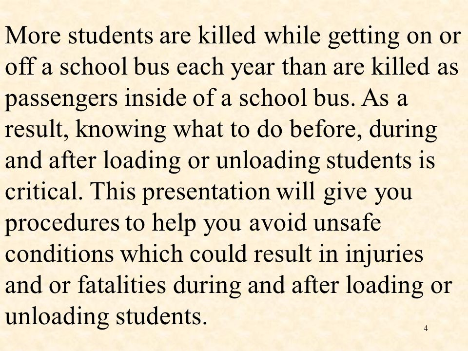 More students are killed while getting on or off a school bus each year than are killed as passengers inside of a school bus.