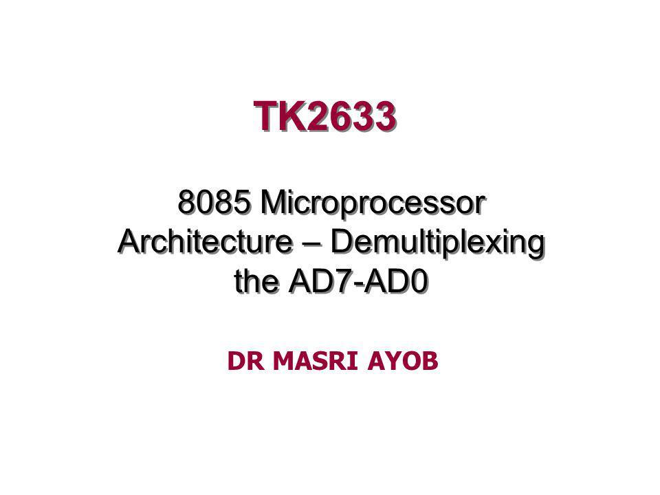 8085 Microprocessor Architecture – Demultiplexing the AD7-AD0