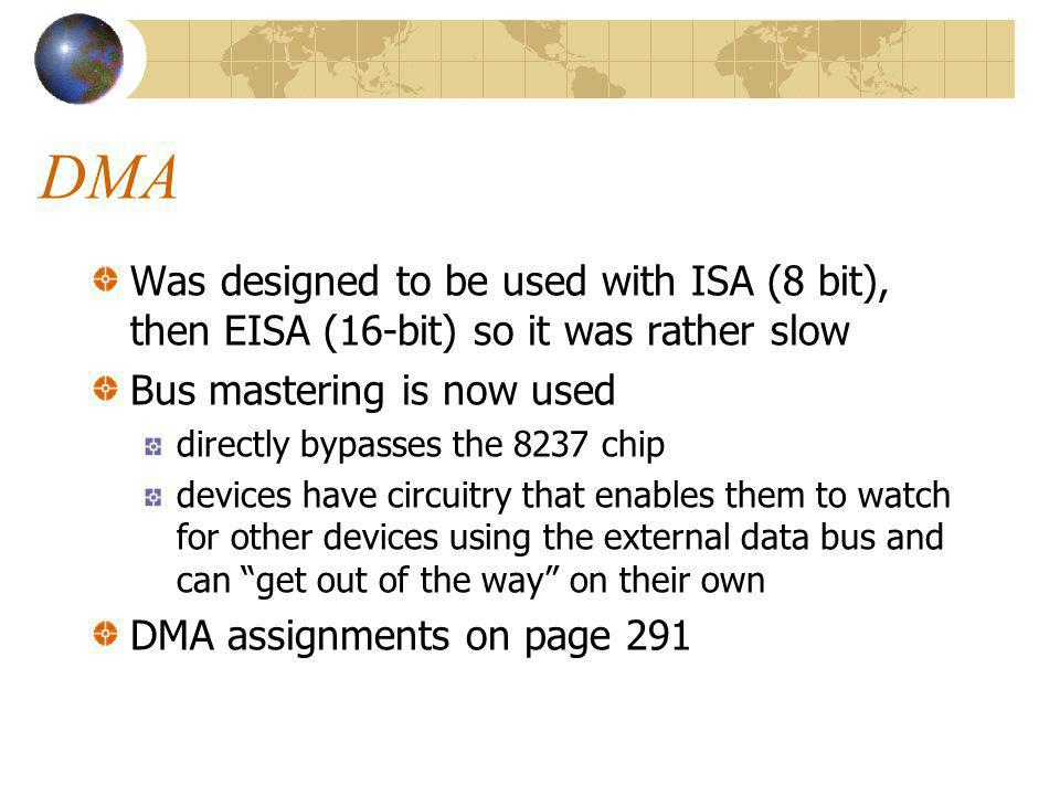 DMA Was designed to be used with ISA (8 bit), then EISA (16-bit) so it was rather slow. Bus mastering is now used.