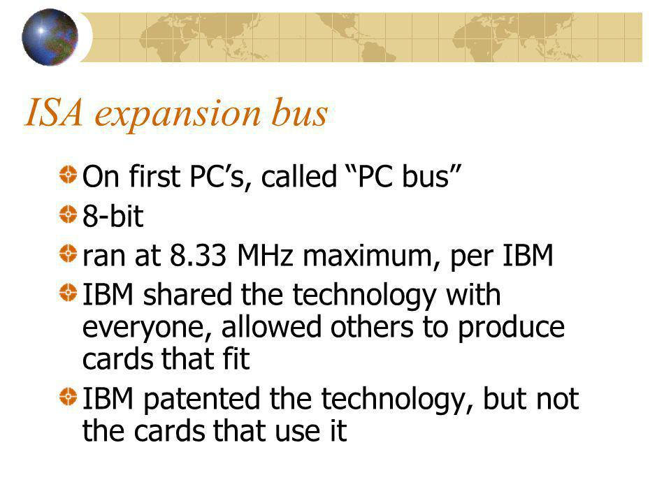 ISA expansion bus On first PC's, called PC bus 8-bit