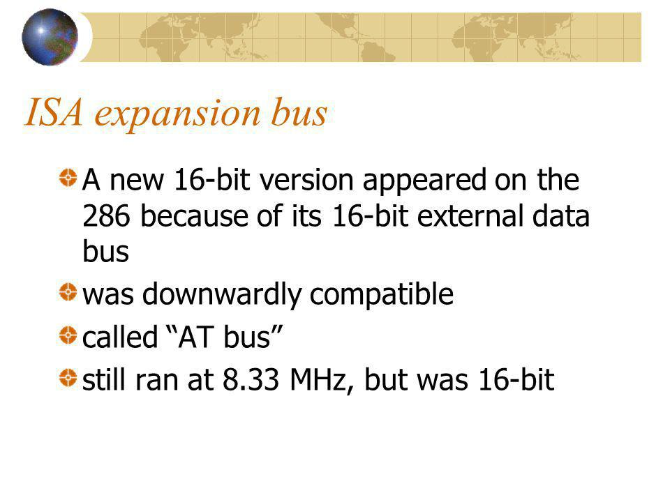 ISA expansion bus A new 16-bit version appeared on the 286 because of its 16-bit external data bus.