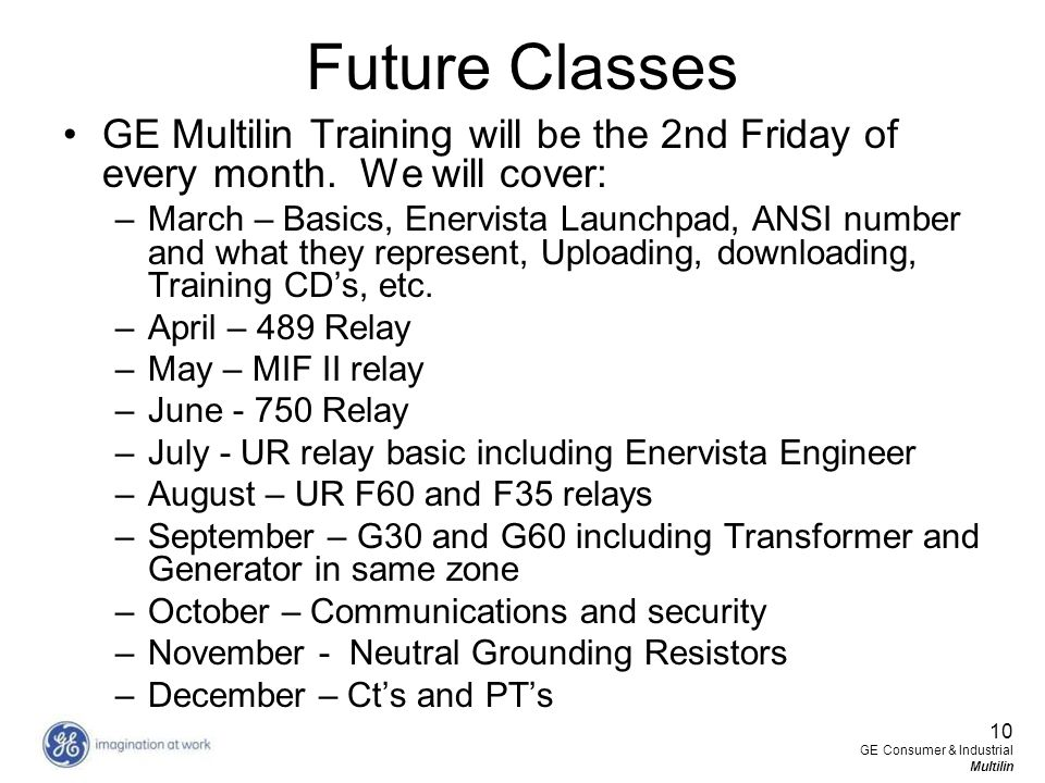 Future Classes GE Multilin Training will be the 2nd Friday of every month. We will cover: