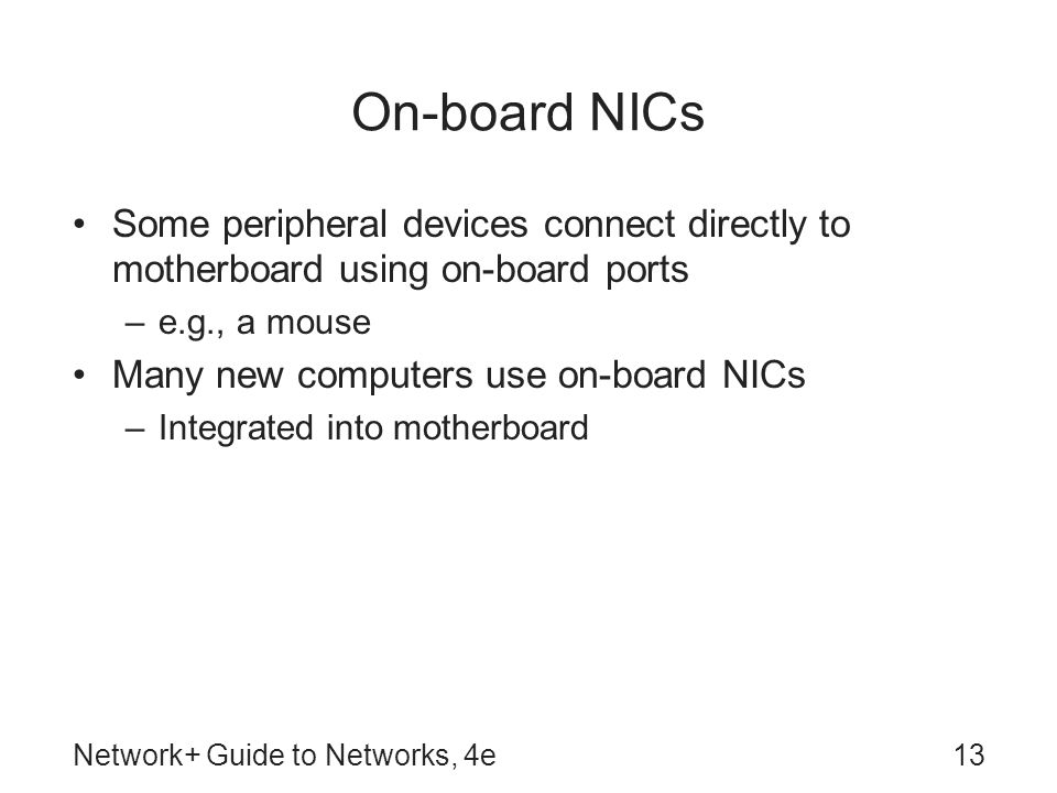 On-board NICs Some peripheral devices connect directly to motherboard using on-board ports. e.g., a mouse.