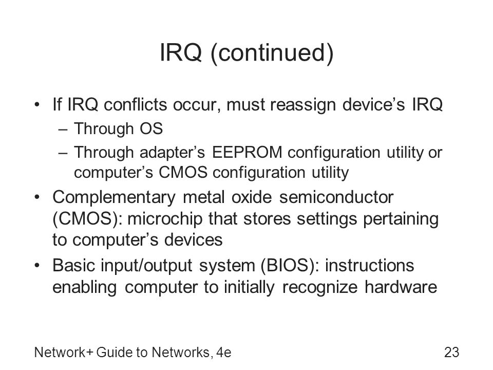 IRQ (continued) If IRQ conflicts occur, must reassign device's IRQ