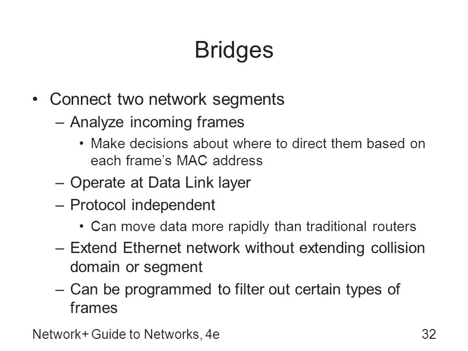 Bridges Connect two network segments Analyze incoming frames