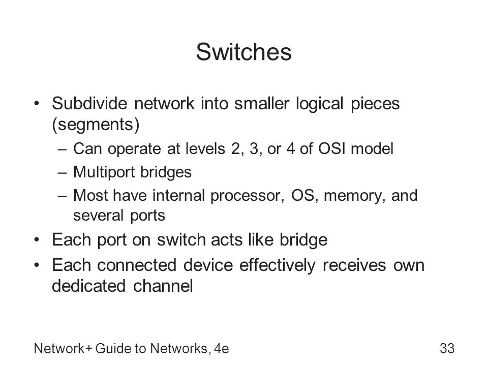 Switches Subdivide network into smaller logical pieces (segments)