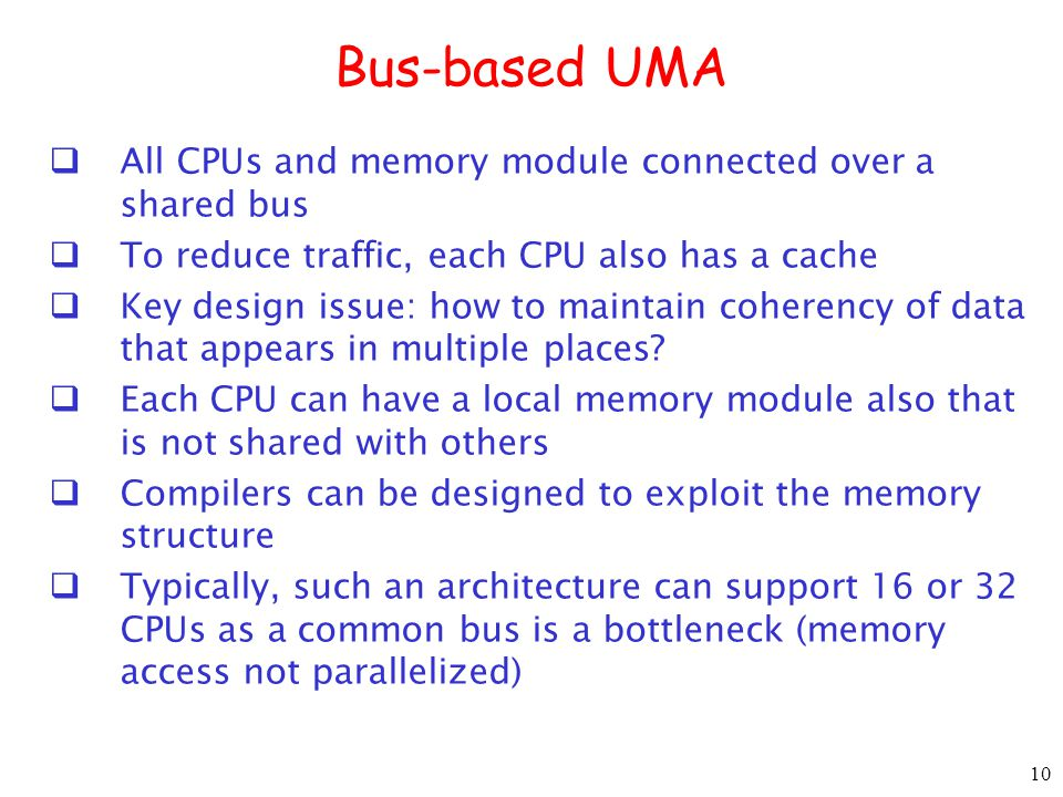 Bus-based UMA All CPUs and memory module connected over a shared bus
